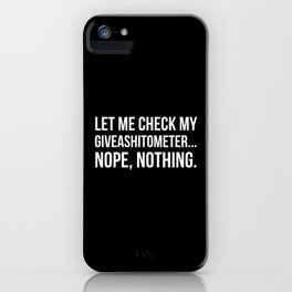 Let Me Check My GiveAShitOMeter Nope Nothing (Black) iPhone Case