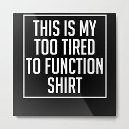 Too Tired To Function Lazy Sleepyhead Metal Print
