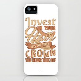 Hairstylist Barber Invest in Your Hair Only Crown You Will Ever Have iPhone Case