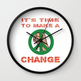 This is the awesome revolutionary Tshirt Those who make peaceful revolution TIME TO MAKE A CHANGE Wall Clock