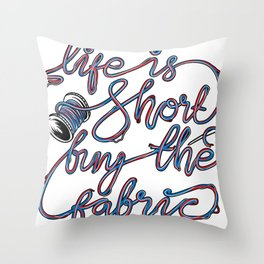 Life Is Short Buy The Fabric Sewing Machine Shirt Throw Pillow