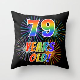 """79th Birthday Themed """"79 YEARS OLD!"""" w/ Rainbow Spectrum Colors + Vibrant Fireworks Inspired Pattern Throw Pillow"""
