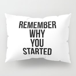 Remember why you started Pillow Sham