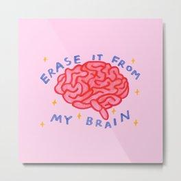 erase it from my brain Metal Print