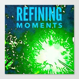 Refining Moments Canvas Print