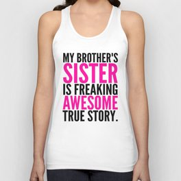 My Brother's Sister is Freaking Awesome True Story Unisex Tank Top