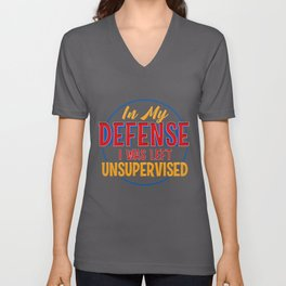 Cute & Funny In My Defense I Was Left Unsupervised Unisex V-Neck