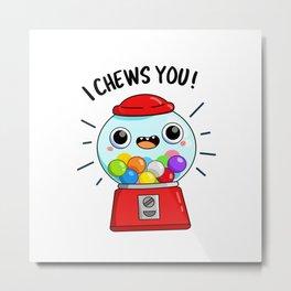 I Chews You Cute Candy Pun Metal Print