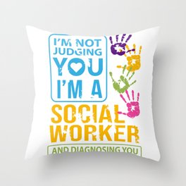 Im Not Judging You Im A Social Worker Gift  Throw Pillow