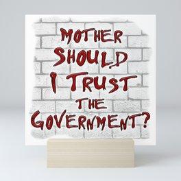 Mother Should I Trust the Government? Mini Art Print