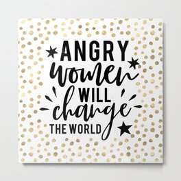 Angry Women Will Change The World Metal Print