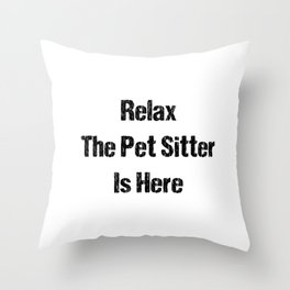 Relax The Pet Sitter Is Here Throw Pillow