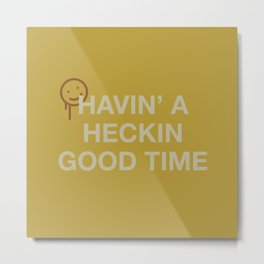 Havin' a Heckin Good Time Metal Print