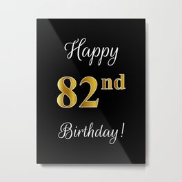"""Elegant """"Happy 82nd Birthday!"""" With Faux/Imitation Gold-Inspired Color Pattern Number (on Black) Metal Print"""