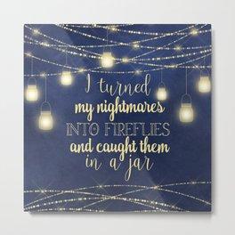 Nightmares Into Fireflies Metal Print