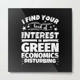 I find your lack of interest in Green economics disturbing Metal Print