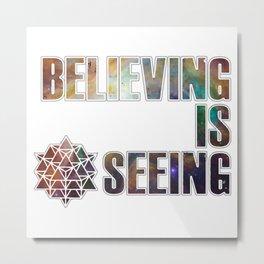 Believing is Seeing Metal Print