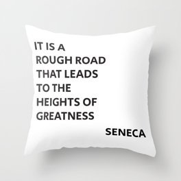 IT IS A ROUGH ROAD THAT LEADS TO THE HEIGHTS OF GREATNESS - SENECA STOIC QUOTE Throw Pillow