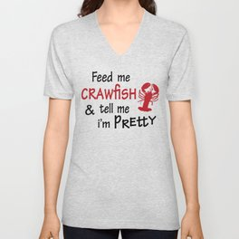 Crawfish Feed Me Crawfish and Tell Me I'm Pretty Crawfish Boil Louisianna Cajun Food Mudbug Unisex V-Neck