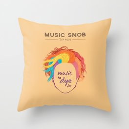 MORE Music to DYE for — Music Snob Tip #075.5 Throw Pillow