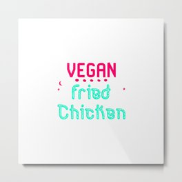 Vegan Fried Chicken Funny Wing Quote Metal Print