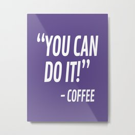 You Can Do It - Coffee (Ultra Violet) Metal Print