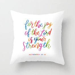 For the joy of the Lord is your strength Throw Pillow