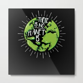 There Is No Planet B | Nature Lover Metal Print