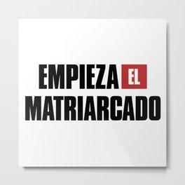 Empieza El Matriarcado Metal Print