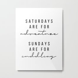 Saturdays Are for Adventure, Sundays Are for Cuddling Metal Print