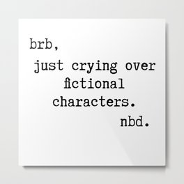 Be right back, just crying over fictional characters. No big deal. | Veronica Nagorny Metal Print