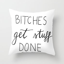 Bitches get stuff done Throw Pillow