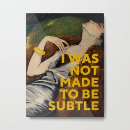 I Was Not Made to Be Subtle, Feminist Metal Print