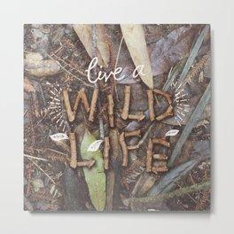 Live a Wild Life Metal Print