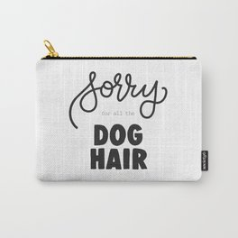 Sorry For All the Dog Hair Carry-All Pouch