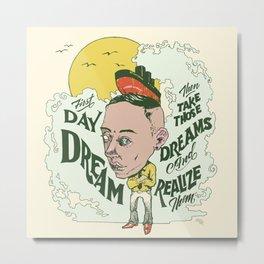 Take Those Dreams Metal Print