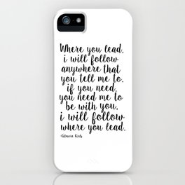 LOVE QUOTE, Where You Lead I Will Follow,Lorelai Love Sign,Girls Room Decor,Girls Bedroom Decor,Girl iPhone Case