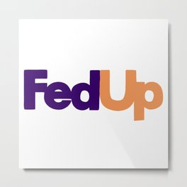 Funny Fed Up Logo Metal Print