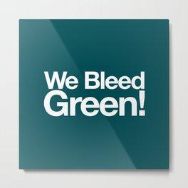 We bleed Green! Metal Print