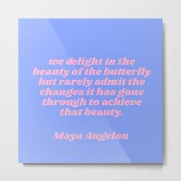we delight - maya angelou quote Metal Print