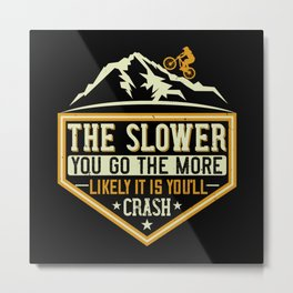 MTB - The Slower The More Likely I Crash Metal Print