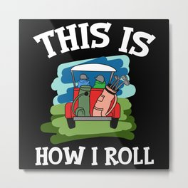 This Is How I Roll Golfing Course Golf Metal Print