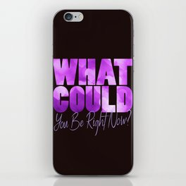 What Could You Be Right Now? iPhone Skin