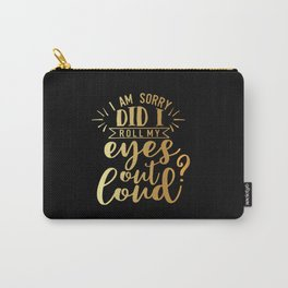 Did I Roll My Eyes Out Loud Carry-All Pouch