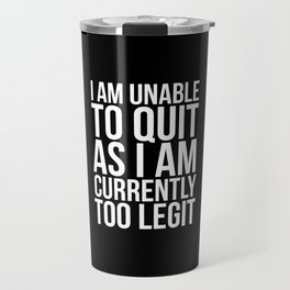 Unable To Quit Too Legit (Black & White) Travel Mug