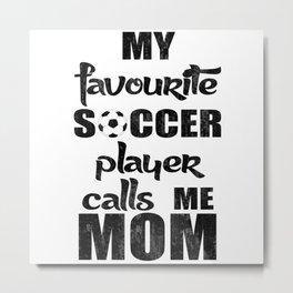 My favourite Soccer Player Calls Me Mom Metal Print
