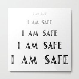 I Am Safe Metal Print