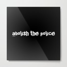 Abolish The Police Metal Print