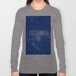 Celebrate life Long Sleeve T-shirt