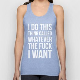 I Do This Thing Called Whatever The Fuck I Want (Black) Unisex Tank Top